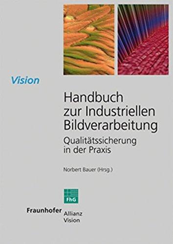 Handbuch zur Industriellen Bildverarbeitung.: Qualitätssicherung in der Praxis. (Vision)
