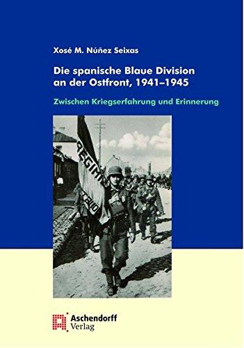 Die spanische Blaue Division an der Ostfront, 1941-1945: Zwischen Kriegserfahrung und Erinnerung (Spanische Forschungen der Görresgesellschaft)