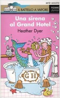Amazon.it: Una sirena al Grand Hotel - Dyer, Heather, Bailey, P., Piumini,  M. - Libri