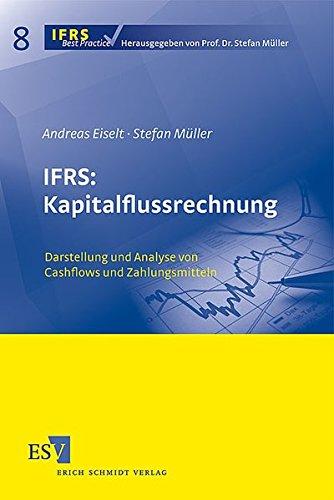 IFRS: Kapitalflussrechnung: Darstellung und Analyse von Cashflows und Zahlungsmitteln (IFRS Best Practice, Band 8)
