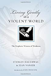 Living Gently in a Violent World: The Prophetic Witness of Weakness (Resources for Reconciliation)