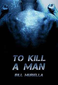 To Kill A Man (After The Collapse, Book 1) by [Muriella, Bill]