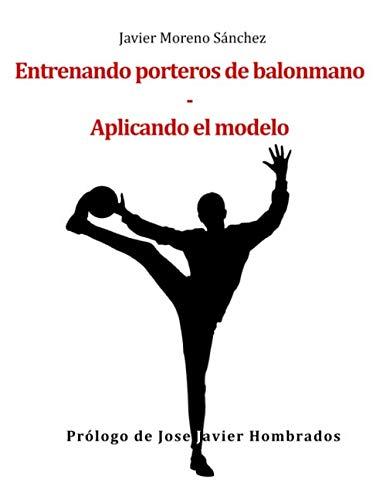 Aplicando el modelo: Entrenando porteros de balonmano por Moreno Sánchez, Javier