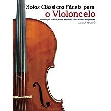 Solos Clássicos Fáceis para o Violoncelo: Com canções de Bach, Mozart, Beethoven, Vivaldi e outros compositores (Portuguese Edition)