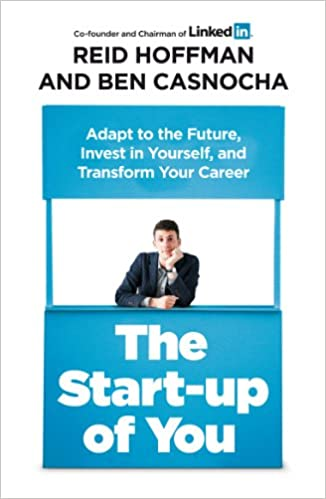 The Start-up of You: Adapt to the Future, Invest in Yourself, and Transform Your Career: Amazon.es: Ben Casnocha, Reid Hoffman: Libros en idiomas ...