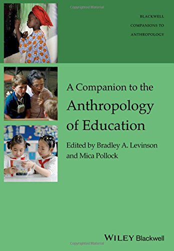 A Companion to the Anthropology of Education (Wiley Blackwell Companions to Anthropology)