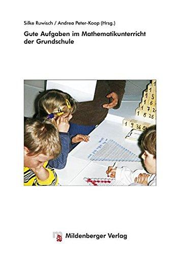 Gute Aufgaben im Mathematikunterricht der Grundschule: Thematisierung des Umgangs mit guten Aufgaben in Bezug auf Kerninhalte des Mathematikunterrichts