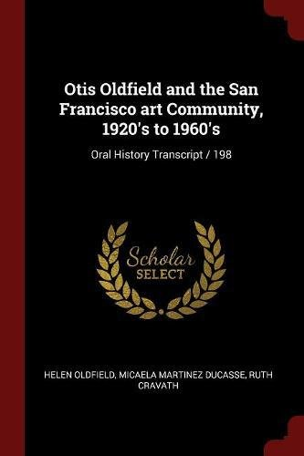 Download Otis Oldfield and the San Francisco art Community, 1920's to 1960's: Oral History Transcript / 198 PDF