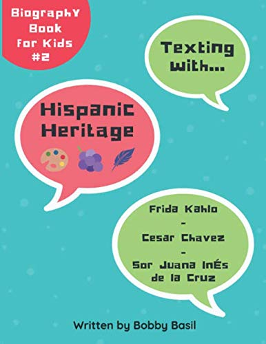 Texting with Hispanic Heritage: Frida Kahlo, Cesar Chavez, and Sor Juana Inés de la Cruz Biography Book for Kids (Texting with History Collection) (Sor Juana Ines De La Cruz Feminist)
