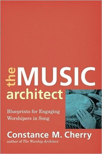 The music architect blueprints for engaging worshipers in song the music architect blueprints for engaging worshipers in song constance m cherry 9780801099687 amazon books malvernweather Images