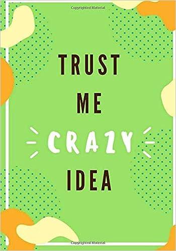 Amazon.com: Crazy Idea Notebook: Trust ME! Undated Today ...