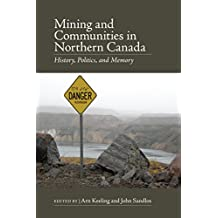 Mining and Communities in Northern Canada: History, Politics, and Memory (Canadian History and Environment Book 3)