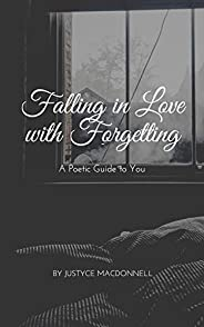 Falling in Love with Forgetting: A Poetic Guide to You