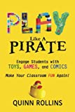 Play Like a PIRATE: Engage Students withToys, Games, and Comics