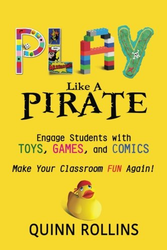 (Play Like a PIRATE: Engage Students withToys, Games, and Comics)