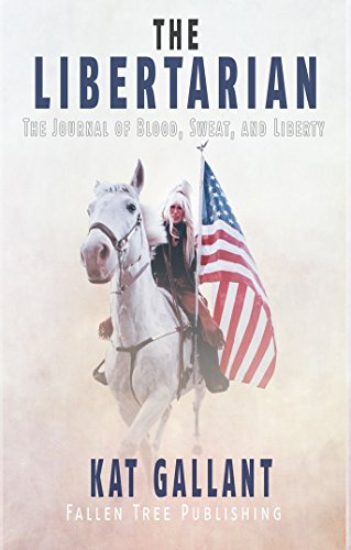 THE LIBERTARIAN: The Diary of Blood, Sweat and Liberty