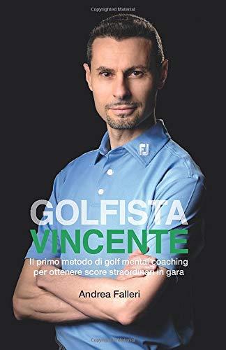 Golfista vincente: Il primo metodo di golf mental coaching per ottenere score straordinari in gara por Andrea Falleri