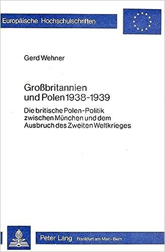 Grossbritannien und Polen 1938-1939: Die britische Polen-Politik zwischen München und dem Ausbruch des Zweiten Weltkrieges (Europäische ... Universitaires Européennes) (German Edition)