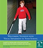 Welcoming Students with Visual Impairment to Your School 9780974351087