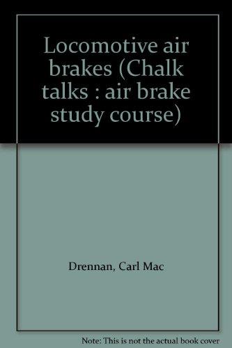 Locomotive Air Brakes (Chalk talks : air brake study course)