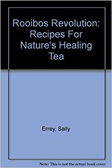 Book Rooibos Revolution: Recipes For Nature's Healing Tea by Sally Errey (2005-03-30)