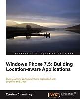 Windows Phone 7.5: Building Location-aware Applications
