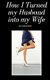 How I Turned my Husband into my Wife