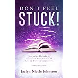 Don't Feel Stuck!: Journaling Methods to Transform Your Mindset & Live in Universal Abundance