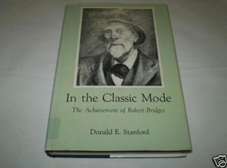 In the Classic Mode: The Achievement of Robert Bridges Donald E. Standford