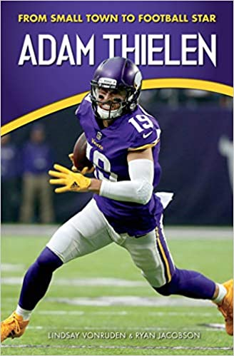 4ff435eb8a5 Adam Thielen: From Small Town to Football Star (Amazing Sports  Biographies): Lindsay VonRuden, Ryan Jacobson: 9781940647326: Amazon.com:  Books