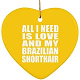 All I Need is Love and My Brazilian Shorthair - Ceramic Heart Ornament Athletic Gold/One Size, Xmas Christmas Tree Decor-ation, Funny Gag Gift for Friend Birthday Wedding Anniversary