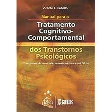 Manual para o Trat. Cognitivo Comportamental: Transtornos de Ansiedade, Sexuais, Afetivos e Psicóticos