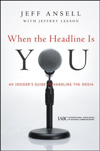when-the-headline-is-you-an-insiders-guide-to-handling-the-media-j-b-international-association-of-bu