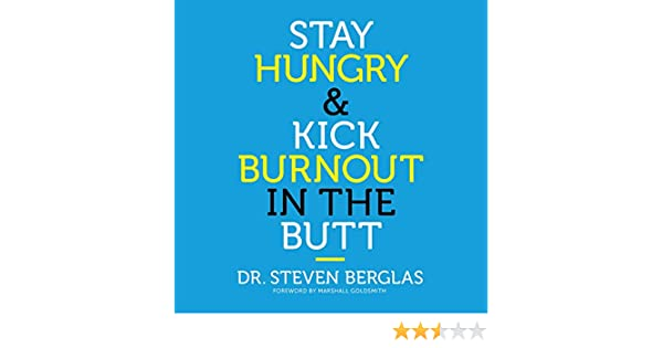 stay hungry kick burnout in the butt