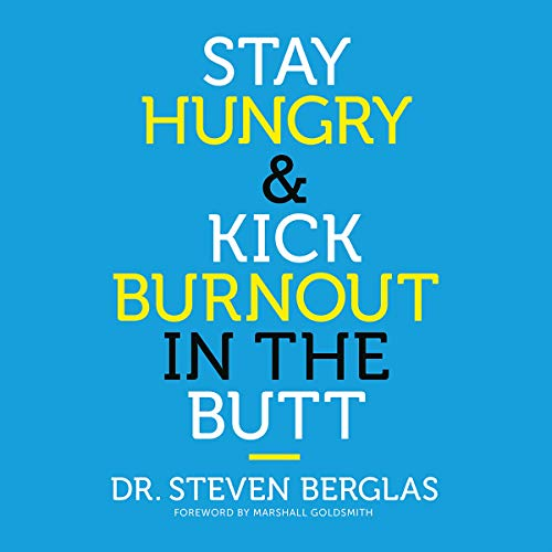 Stay Hungry & Kick Burnout in the Butt by Hachette Audio