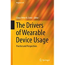 The Drivers of Wearable Device Usage: Practice and Perspectives (Progress in IS)