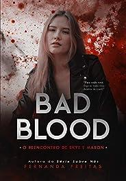 BAD BLOOD: O reencontro de Skye e Mason (Livro 1)