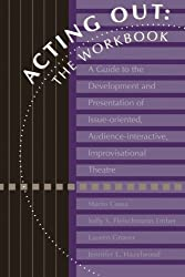 Acting Out: The Workbook: A Guide To The Development And Presentation Of Issue-Oriented, Audience- interactive, improvisational theatre