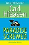 Paradise Screwed: Selected Columns of Carl Hiaasen