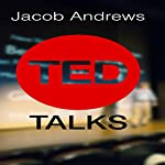 TED Talks: Learn the Public Speaking and Presentation Skills You Need to Deliver a Successful TED Talk | Jacob Andrews