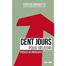 Cent jours pour réussir: Ce que vous devez connaître et faire pour réussir votre prise de fonction (A CONTRE-COURAN) (French Edition)