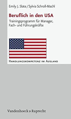 Beruflich in den USA: Trainingsprogramm für Manager, Fach- und Führungskräfte (Handlungskompetenz im Ausland)