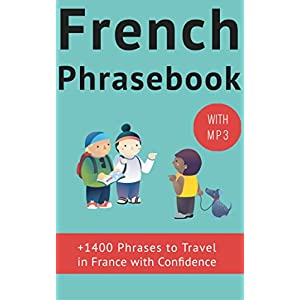 French Phrase book (with audio!): +1400 COMMON FRENCH PHRASES to travel in France with confidence! (French Phrases Book 1)