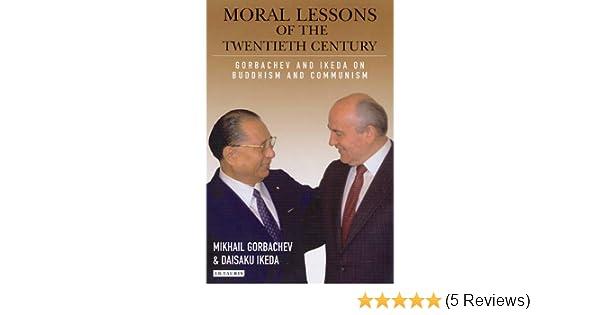 Moral Lessons Of The Twentieth Century Ms Gorbachev Daisaku