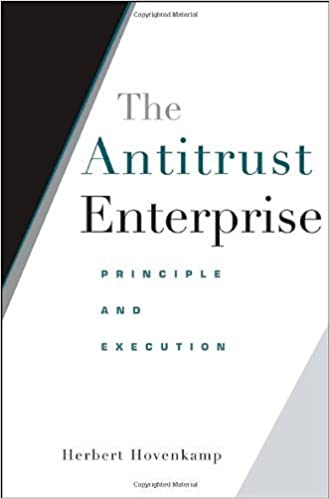 The Antitrust Enterprise: Principle and Execution by Herbert Hovenkamp (2008-03-31)