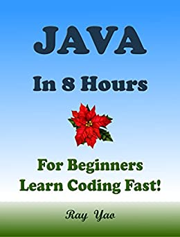 JAVA: In 8 Hours, For Beginners, Learn Coding Fast! Java