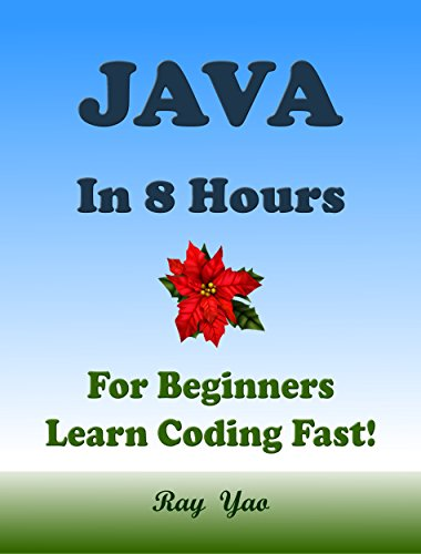 JAVA Programming Language. In 8 Hours, For Beginners, Learn Coding Fast! Java Crash Course, Java QuickStart eBook, A Tutorial Book with Hands-On Projects. In Easy Steps! An Ultimate Beginner's Guide!