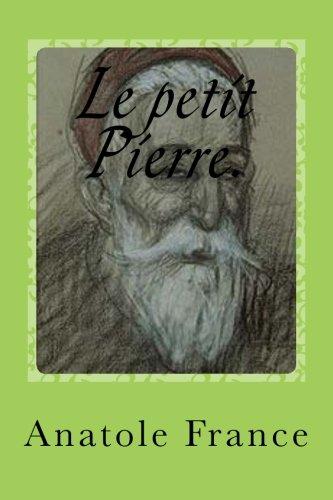 Download Le petit Pierre. (« 1 »Dieux ont soif, Les « 2 » L' anneau d' amethyste « 3 »lys rouge, Le « 4 »mannequin d' osier, Le « 5 » petit Pierre, Le « 6 » M. ... L' orme du mail.) (Volume 7) (French Edition) PDF