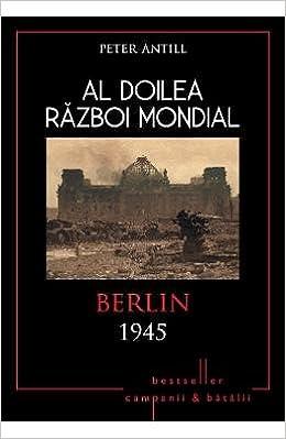 Al Doilea Razboi Mondial: Berlin 1945 (Romanian Edition): Robert ...