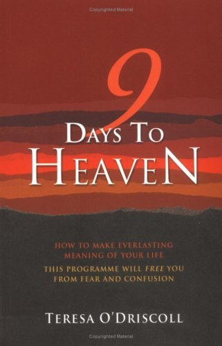 9 Days to Heaven: How to Make Everlasting Meaning of Your Life by Teresa O'Driscoll (2006-05-04)